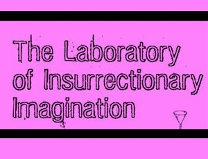 The Laboratory of Insurrectionary Imagination